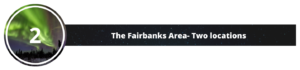 SECOND: The Fairbanks Area--- Two locations.